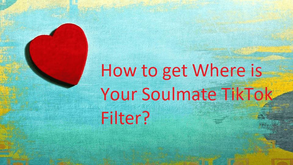 Soulmate TikTok Filter